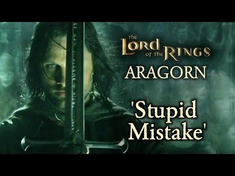 LoTR Aragorn   'Stupid Mistake'