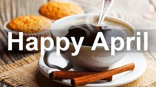 Good Mood April Jazz – Relax Bossa Nova Jazz Music for Positive Day