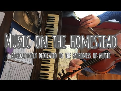 Music on the Homestead | Retroactively Dedicated to the Patroness of Music
