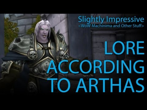 Lore According To Arthas (WoW Machinima)