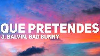 Download J. Balvin, Bad Bunny - Que Pretendes (Letra) Mp3 and Videos