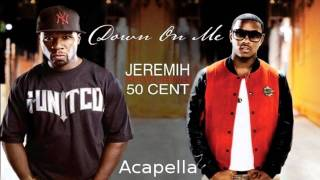 Jeremih ft. 50 Cent -- Down On Me D.I.Y Acapella (Download Link)