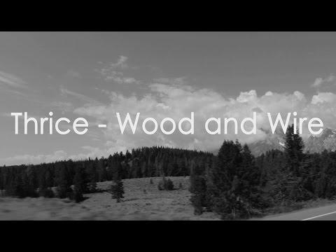 Thrice - Wood and Wire - Lyrics Video