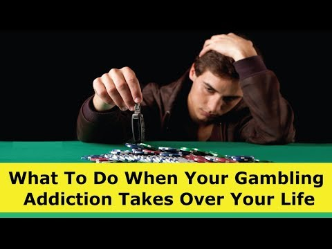 what-to-do-when-your-gambling-addiction-takes-over-your-life