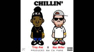 TROY AVE ft. MAC MILLER - CHILLIN + Download Link