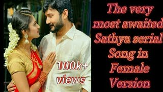 The very most awaited SATHYA serial song in female version 💞💕