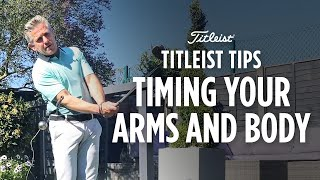 Titleist Tips - Timing Your Arms With Your Body | Dan Whittaker