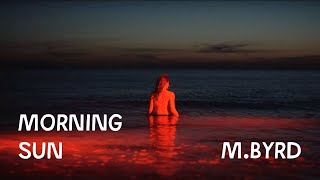 M. BYRD - MORNING SUN (Official Music Video)