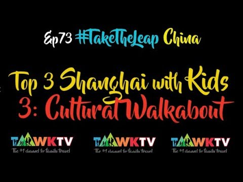 EP73 TOP 3 SHANGHAI WITH KIDS: Cultural Walkabout: TaawkTV CHINA TRAVEL FAMILY