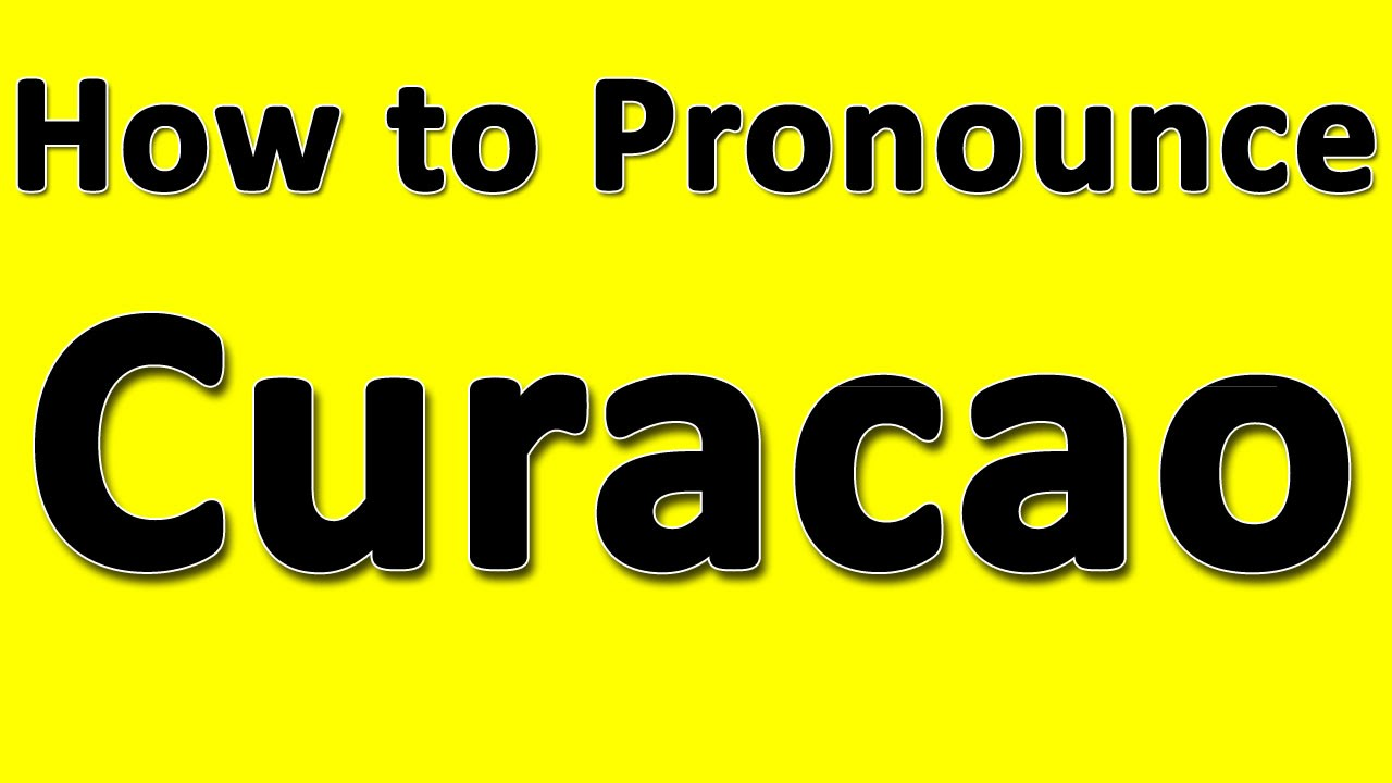 How to Pronounce Curacao - YouTube