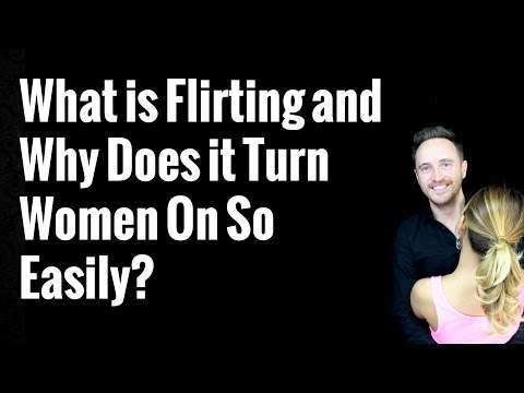 What Is Flirting And Why Does It Turn Women On?