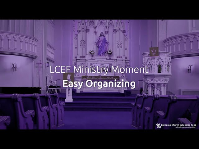 LCEF Ministry Moment - Easy Organizing