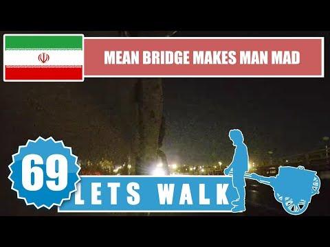 Let's Walk 69: Iran - Mean Bridge Makes Man Mad