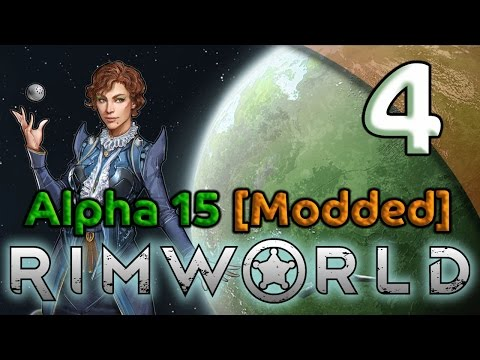 Rimworld Alpha 15 Gameplay [Modded] - 4. Space Sisters - Let's Play Rimworld Alpha 15