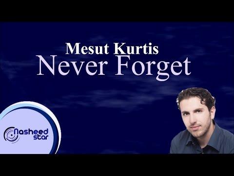 Mesut Kurtis - Never Forget | مسعود كرتس - لا تنسى