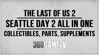 The Last of Us 2 Seattle Day 2 (Ellie) Collectibles, Parts, Supplements etc Guide - All in One Video