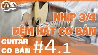 Tập nhịp 3/4 và ứng dụng Con kênh xanh xanh | Tự học Guitar #4.1 | @Thuận Guitar