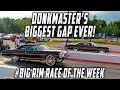 Gap AND a Head Start?!? Donkmaster's Biggest Gap EVER - #BigRimRaceoftheWeek