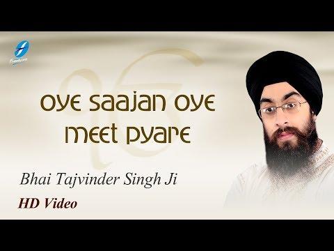 oye-sajan-oye-meet-pyare-shabad---bhai-tajvinder-singh-ji---new-punjabi-shabad-2018---gurbani