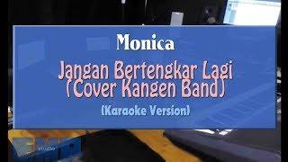Monica - Jangan Bertengkar Lagi KANGEN BAND COVER (KARAOKE TANPA VOCAL)