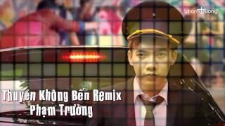 Thuyền Không Bến Remix - Phạm Trưởng