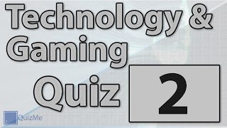 Technology & Gaming Quiz | Number 2 | QuizMe