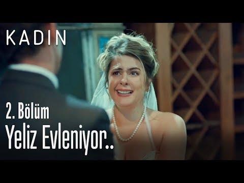 Yeliz evleniyor.. - Kadın 2. Bölüm