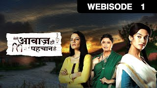 Meri Awaaz Hi Pehchaan Hai - Episode 01 - March 07 - Webisode