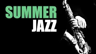 Summer Jazz - Smooth Jazz Music & Jazz Instrumental Music for Relaxing and Study | Soft Jazz