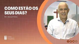 Como estão os seus dias?   Gn.47.7-10   Pr. Samuel Vieira