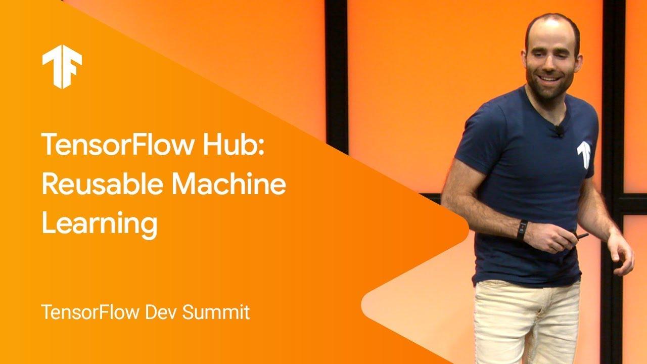 TensorFlow Hub: Reusable Machine Learning (TF Dev Summit '19)