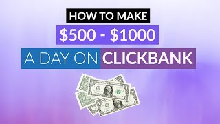 How To Make $500 - $1000 A Day On Clickbank | Affiliate Marketing For Beginners To Advanced