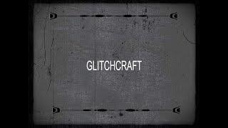 Glitchcraft UG 2018