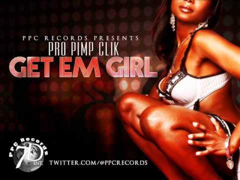 PPC (PRO PIMP CLIK) GET EM GIRL