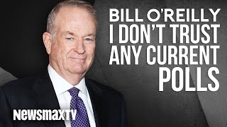 Bill O'Reilly Does Not Trust Any Current Polls