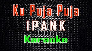Download lagu Ipank - Ku Puja Puja (Karaoke) | LMusical