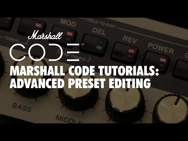 Marshall CODE Tutorials: CODE - Advanced Preset Editing
