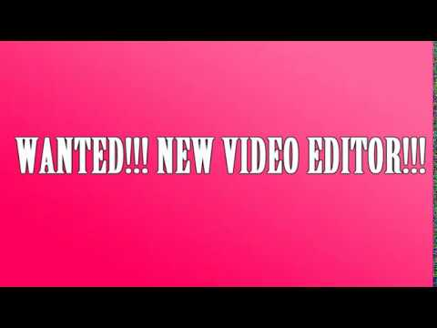 [CLOSED!!!] WANTED!!! NEW VIDEO EDITOR!!!