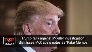 Trump rails against Mueller investigation, dismisses McCabe's notes as 'Fake Memos'