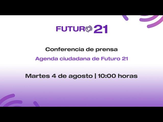 Conferencia de Prensa: Agenda Ciudadana de Futuro 21