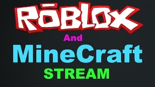 Roblox and MineCraft -Join Me- [Past Stream