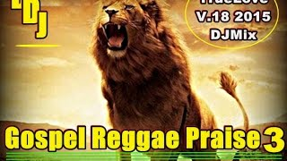 GOSPEL REGGAE PRAISE 3 @DISCIPLEDJ MIX SEPT OCT 2015 REGGAE GOSPEL