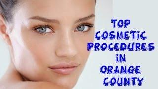 Top Cosmetic Procedures Orange County | Skin Rejuvenation