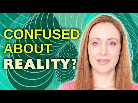 Feeling Confused About The Nature Of Reality?