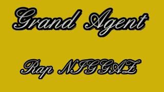 Grand Agent - Rap Niggaz ( available in HD )