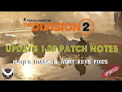 The Division 2 | Update 1 08 | TU 3 1 | Patch Notes | Hunter Mask & Ivory  Keys Fixes