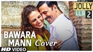 Bawara Mann | Jolly llb 2 | Cover By Ankit Saraswat