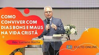 COMO CONVIVER COM DIAS BONS E MAUS NA VIDA CRISTÃ - Rev. Luciano Rocha
