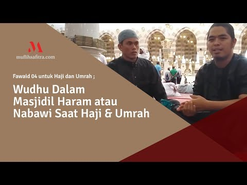 FAWAID Haji dan Umroh 004 - Wudhu Dalam Masjidil Haram/Nabawi - Ustadz Muflih Safitra