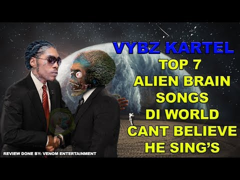 ** MUST WATCH ** Vybz Kartel Top 7 Alien Brain Songs 2017
